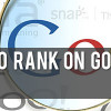 How to Rank on Google? Improve Your Rankings Easily!
