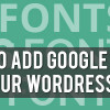 How to Add Google Fonts to Your WordPress Site